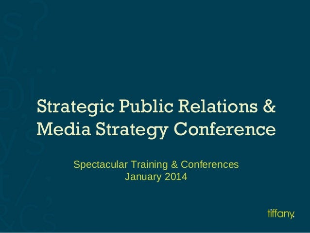 Strategic Public Relations & Media Strategy Conference Spectacular Training & Conferences January 2014