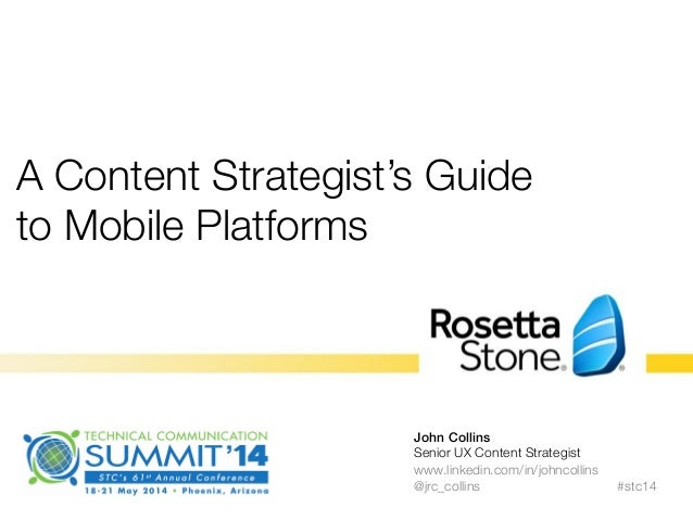 A Content Strategist's Guide to Mobile Platforms  #stc14 John Collins! Senior UX Content Strategist www.linkedin.com/in/jo...