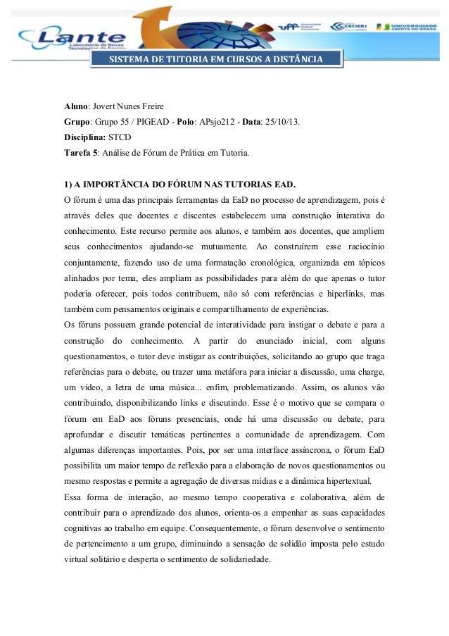 Aluno: Jovert Nunes Freire Grupo: Grupo 55 / PIGEAD - Polo: APsjo212 - Data: 25/10/13. Disciplina: STCD Tarefa 5: Análise ...