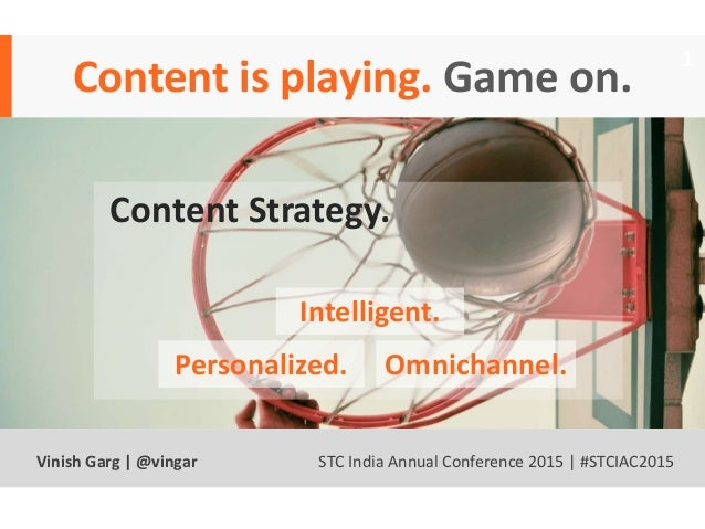 Content is playing. Game on. Text 1 Content Strategy. Intelligent. Personalized. Omnichannel. Vinish Garg | @vingar STC In...