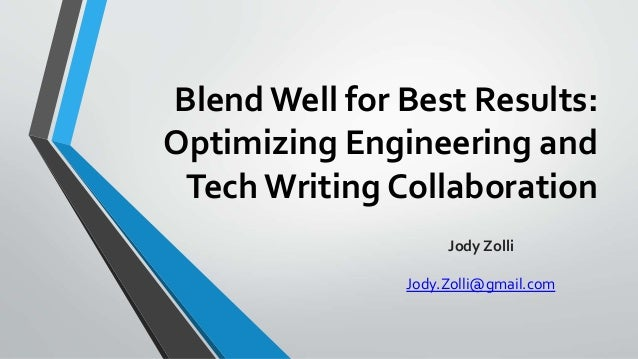 Blend Well for Best Results: Optimizing Engineering and Tech Writing Collaboration Jody Zolli Jody.Zolli@gmail.com