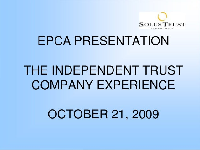 EPCA PRESENTATIONTHE INDEPENDENT TRUST COMPANY EXPERIENCE   OCTOBER 21, 2009