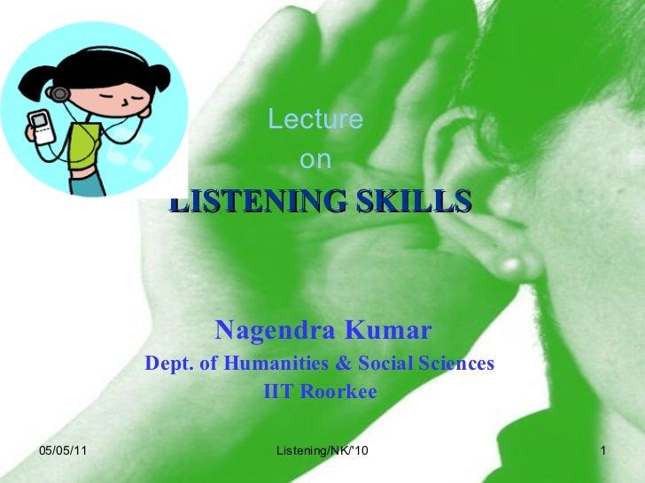 <ul><li>Lecture  </li></ul><ul><li>on  </li></ul><ul><li>LISTENING SKILLS </li></ul><ul><li>Nagendra Kumar </li></ul><ul><...