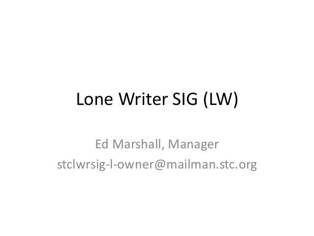 Lone Writer SIG (LW) Ed Marshall, Manager stclwrsig-l-owner@mailman.stc.org