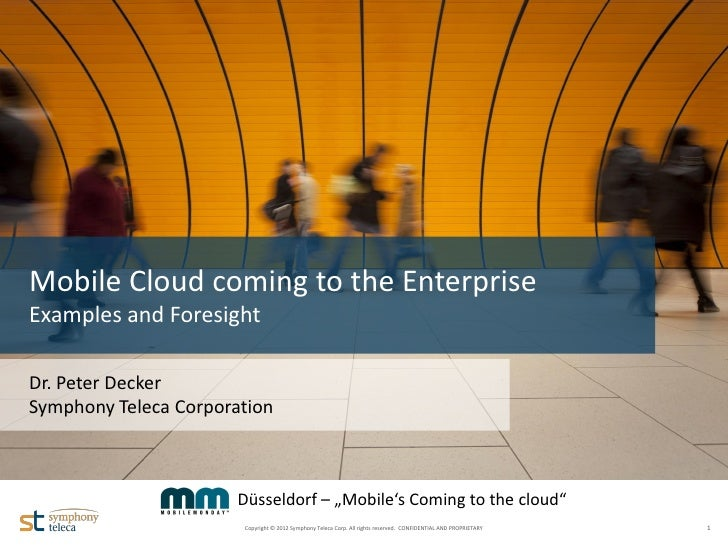Mobile Cloud coming to the Enterprise  Examples and Foresight  Dr. Peter Decker  Symphony Teleca CorporationNameDateVersio...