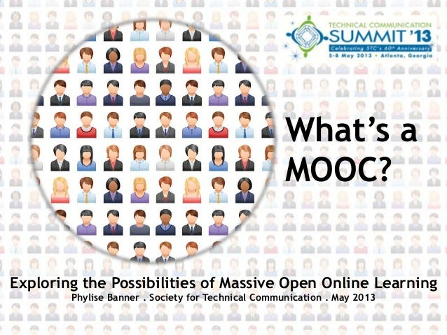 What's aMOOC?Exploring the Possibilities of Massive Open Online LearningPhylise Banner . Society for Technical Communicati...