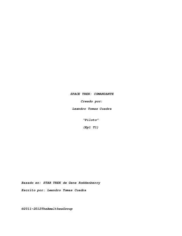 "SPACE TREK: COMANDANTE Creado por: Leandro Tomas Cuadra  ""Piloto"" (Ep1 T1)  Basado en: STAR TREK de Gene Roddenberry Escri..."