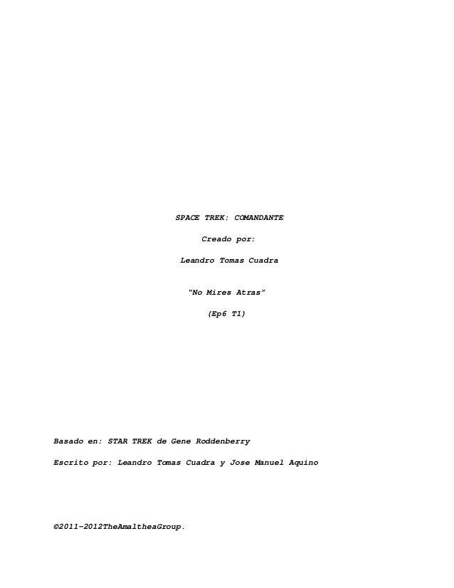 "SPACE TREK: COMANDANTE Creado por: Leandro Tomas Cuadra  ""No Mires Atras"" (Ep6 T1)  Basado en: STAR TREK de Gene Roddenber..."