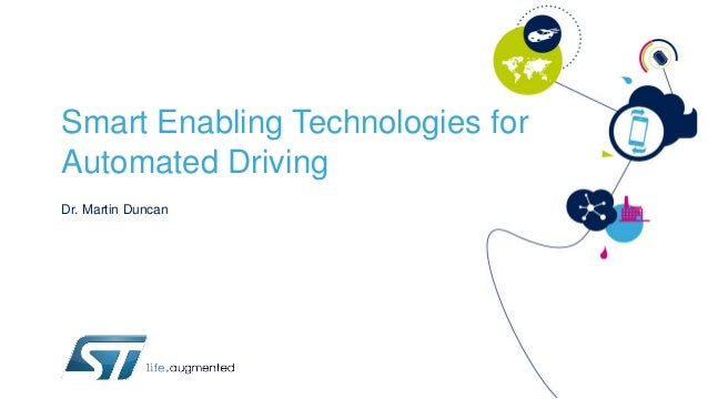 Smart Enabling Technologies for Automated Driving Dr. Martin Duncan