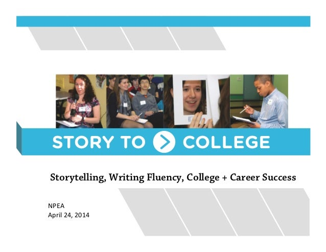 "Storytelling, Writing Fluency, College + Career Success !!!!!!!!!!!!!!!!!""#$%! !!!!!!!!!!!!!!!!!%&'()!*+,!*-.+!"