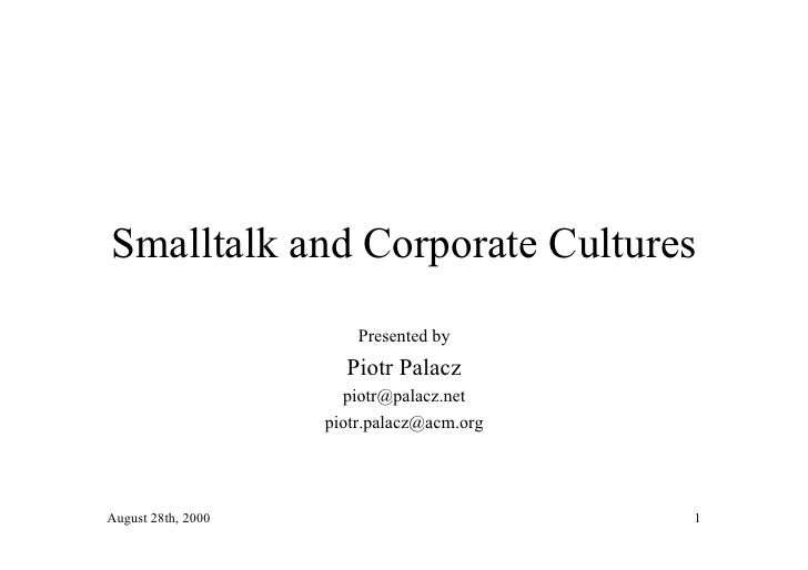 Smalltalk and Corporate Cultures                         Presented by                       Piotr Palacz                  ...