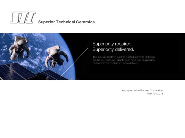 Superior Technical Ceramics As presented to Plansee Corporation May 19th 2013