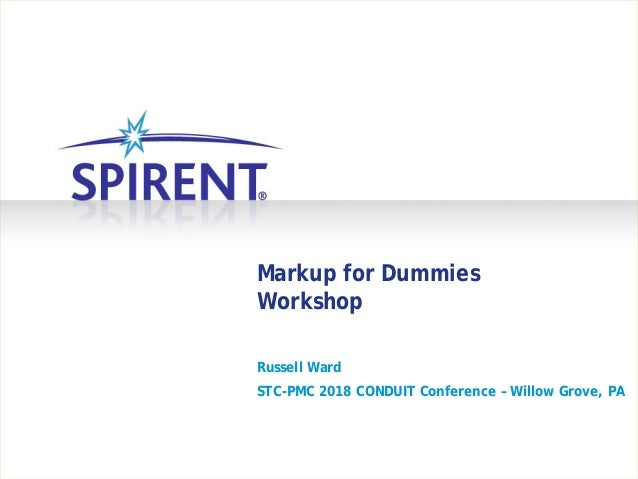 Markup for Dummies Workshop Russell Ward STC-PMC 2018 CONDUIT Conference – Willow Grove, PA