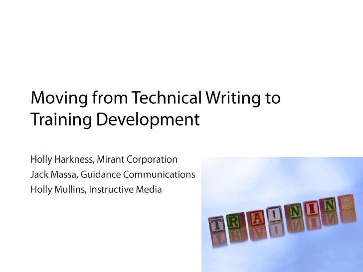 Moving from Technical Writing to Training Development<br />Holly Harkness, Mirant Corporation<br />Jack Massa, Guidance C...