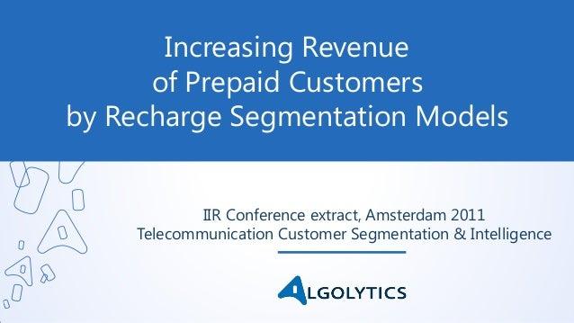IIR Conference extract, Amsterdam 2011 Telecommunication Customer Segmentation & Intelligence Increasing Revenue of Prepai...
