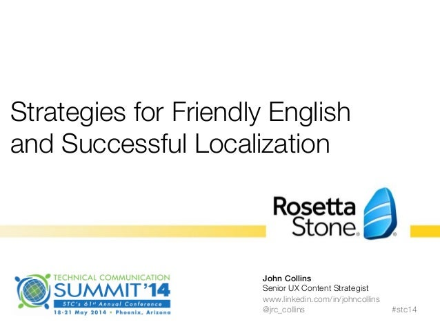 Strategies for Friendly English and Successful Localization  John Collins! Senior UX Content Strategist www.linkedin.com/i...
