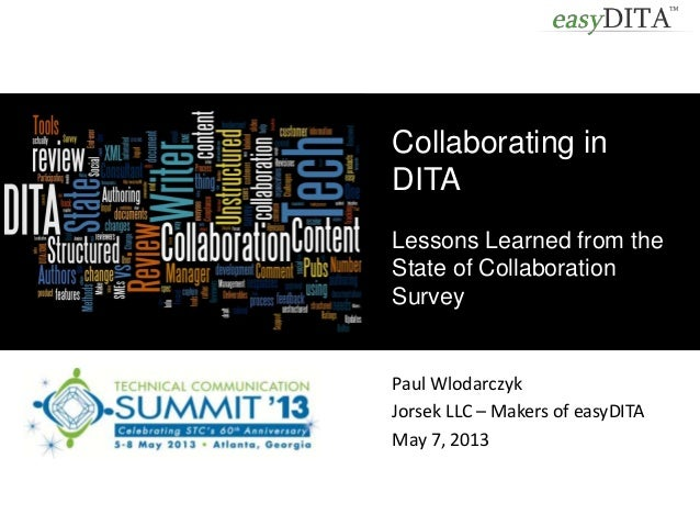 Paul WlodarczykJorsek LLC – Makers of easyDITAMay 7, 2013Collaborating inDITALessons Learned from theState of Collaboratio...