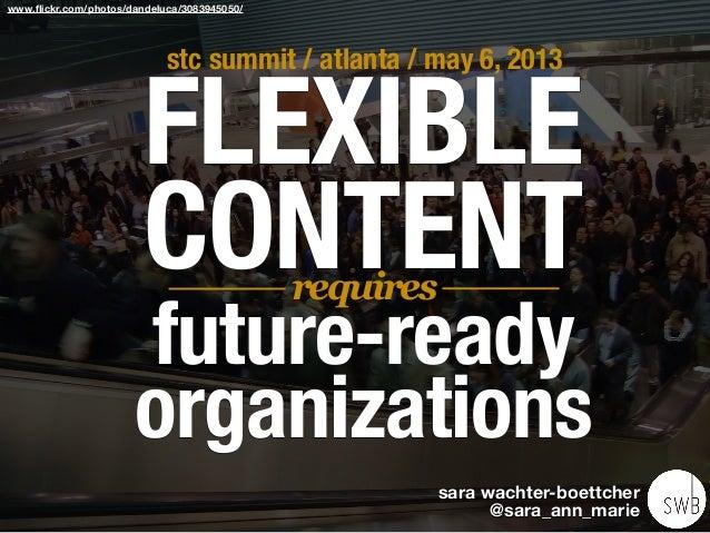 www.flickr.com/photos/dandeluca/3083945050/FLEXIBLECONTENTfuture-readyorganizationsstc summit / atlanta / may 6, 2013requir...
