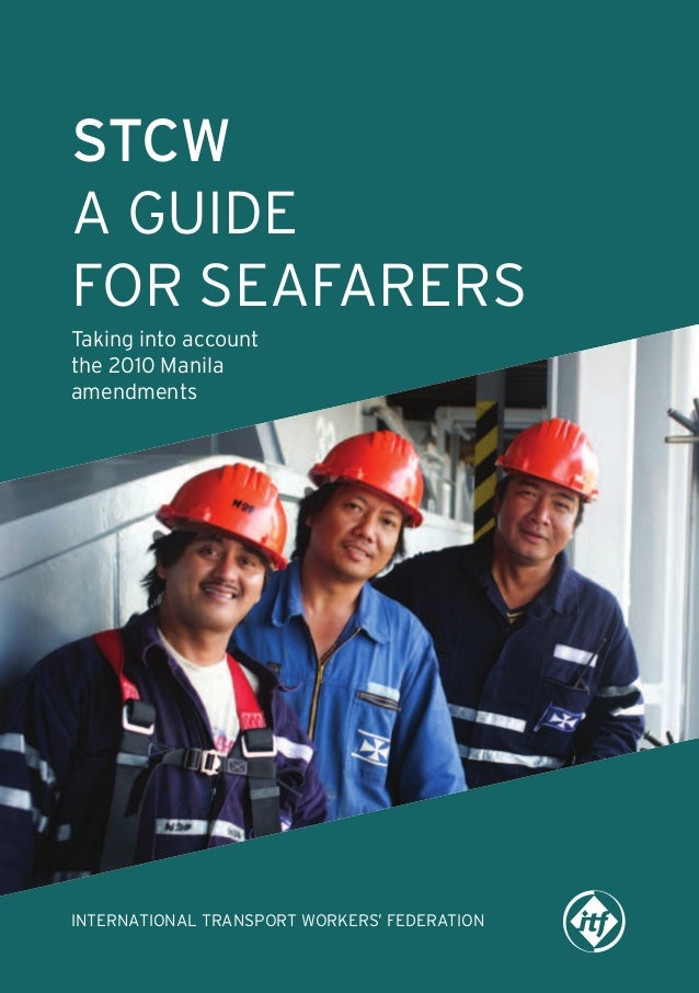STCW A GUIDE FOR SEAFARERS Taking into account the 2010 Manila amendments  INTERNATIONAL TRANSPORT WORKERS' FEDERATION