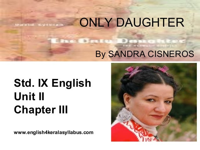 only daughter by sandra cisneros only daughter by sandra cisneros std ix english unit ii chapter iii english4keralasyllabus