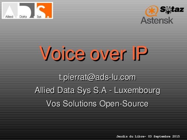 Jeudis du Libre– 03 Septembre 2015 VoiceoverIPVoiceoverIP t.pierrat@adslu.comt.pierrat@adslu.com AlliedDataSysS.A...
