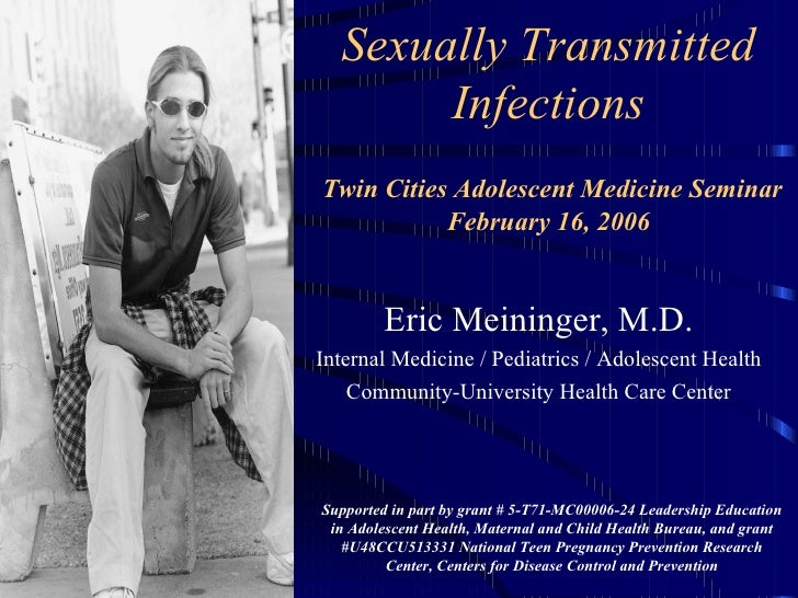 Sexually Transmitted Infections   Twin Cities Adolescent Medicine Seminar February 16, 2006 Eric Meininger, M.D. Internal ...