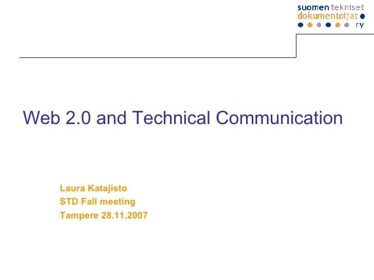 Web 2.0 and Technical Communication Laura Katajisto STD Fall meeting Tampere 28.11.2007