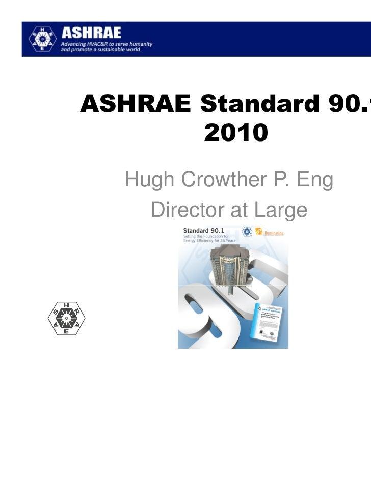 ASHRAE Standard 90.1-       2010  Hugh Crowther P. Eng    Director at Large