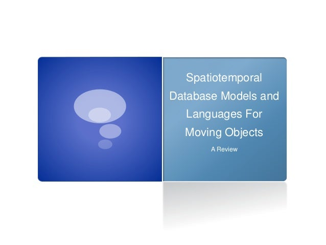 Spatiotemporal Database Models and Languages For Moving Objects A Review