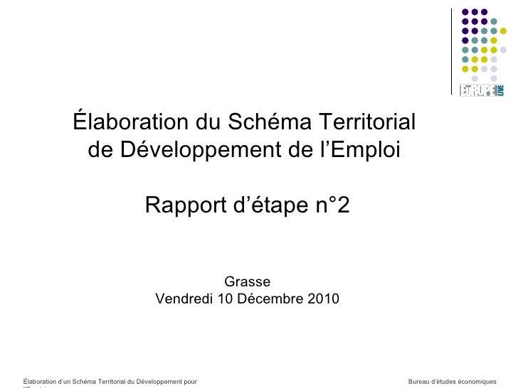 Élaboration du Schéma Territorial  de Développement de l'Emploi  Rapport d'étape n°2 Grasse Vendredi 10 Décembre 2010