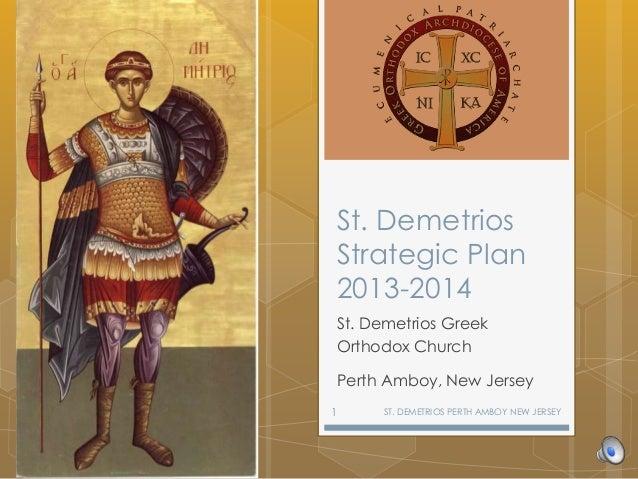 St. Demetrios Strategic Plan 2013-2014 St. Demetrios Greek Orthodox Church Perth Amboy, New Jersey ST. DEMETRIOS PERTH AMB...