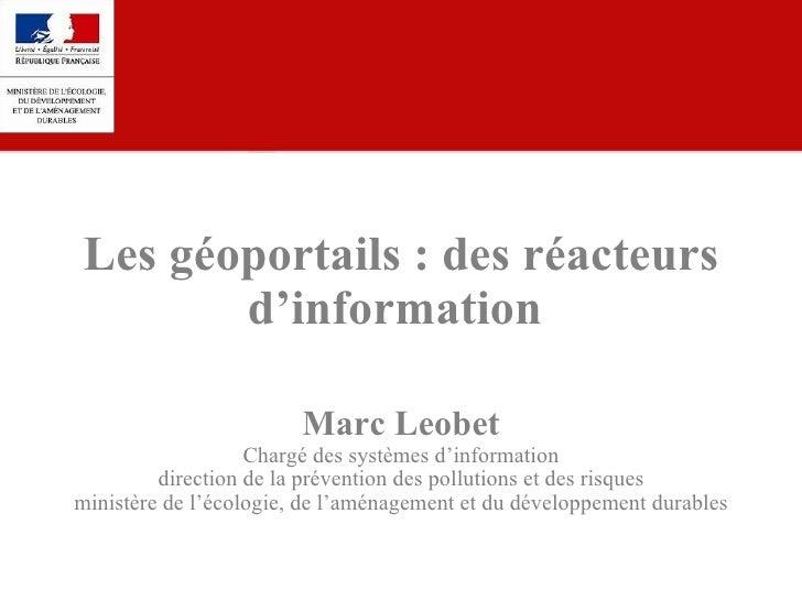 Marc Leobet Chargé des systèmes d'information direction de la prévention des pollutions et des risques ministère de l'écol...