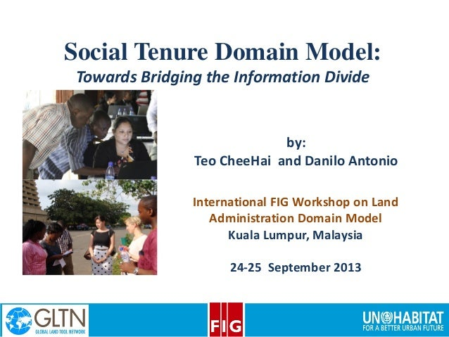 11 1 Social Tenure Domain Model: Towards Bridging the Information Divide by: Teo CheeHai and Danilo Antonio International ...