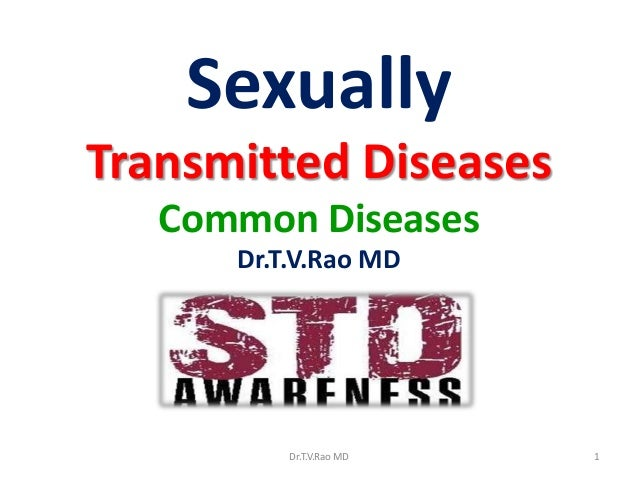 Sexually Transmitted Diseases Common Diseases Dr.T.V.Rao MD  Dr.T.V.Rao MD  1