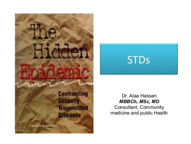 STDs Dr. Alaa Hassan MBBCh, MSc, MD Consultant, Community medicine and public Health
