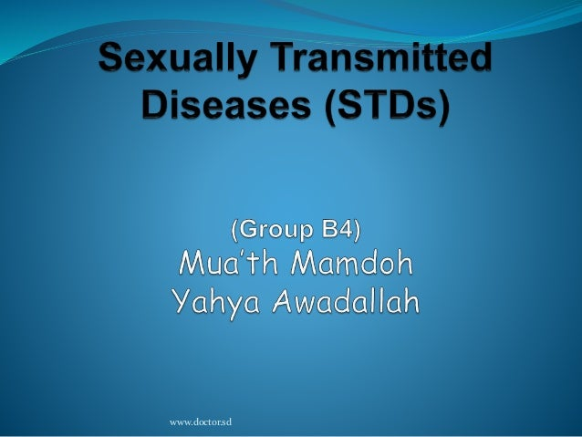 Sexually Transmitted Diseases (STDs)(Group B4)Mua'th Mamdoh Yahya Awadallah<br />www.doctor.sd<br />