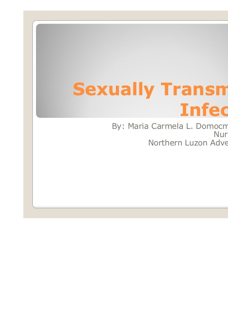 Sexually Transmitted           Infections   By: Maria Carmela L. Domocmat, RN, MSN                            Nurse Instru...