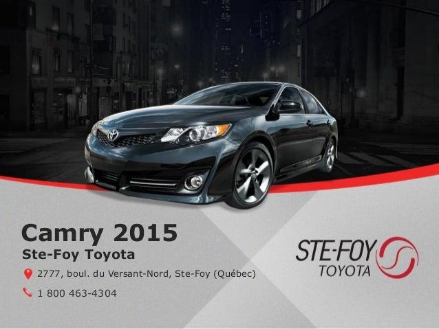 Camry 2015 1 800 463-4304 Ste-Foy Toyota 2777, boul. du Versant-Nord, Ste-Foy (Québec)