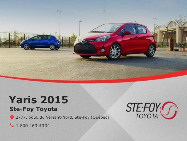 Yaris 2015 1 800 463-4304 Ste-Foy Toyota 2777, boul. du Versant-Nord, Ste-Foy (Québec)