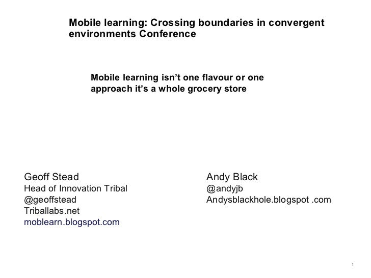 Mobile learning: Crossing boundaries in convergent environments Conference Mobile learning isn't one flavour or one approa...
