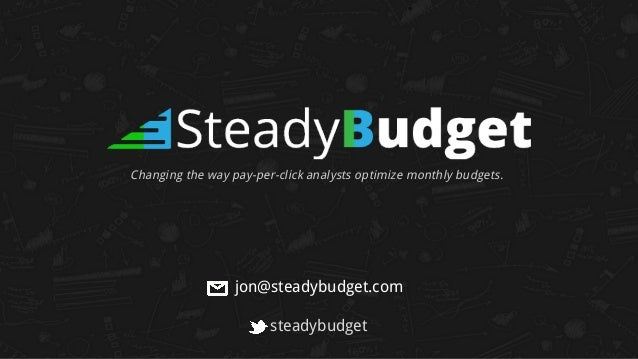 jon@steadybudget.com steadybudget Changing the way pay-per-click analysts optimize monthly budgets.