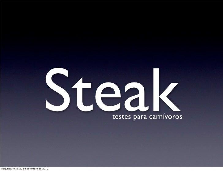 Steak  testes para carnívoros     segunda-feira, 20 de setembro de 2010