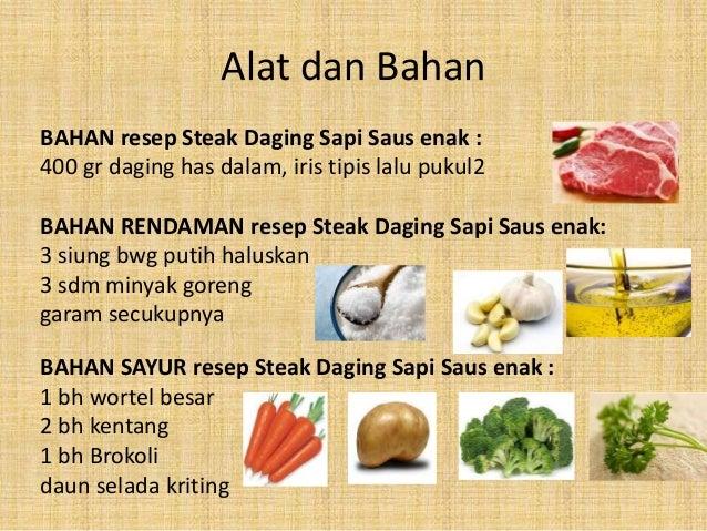 Alat dan Bahan BAHAN resep Steak Daging Sapi Saus enak : 400 gr daging has dalam, iris tipis lalu pukul2 BAHAN RENDAMAN re...