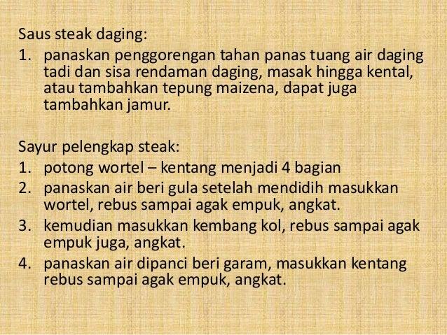 Saus steak daging: 1. panaskan penggorengan tahan panas tuang air daging tadi dan sisa rendaman daging, masak hingga kenta...