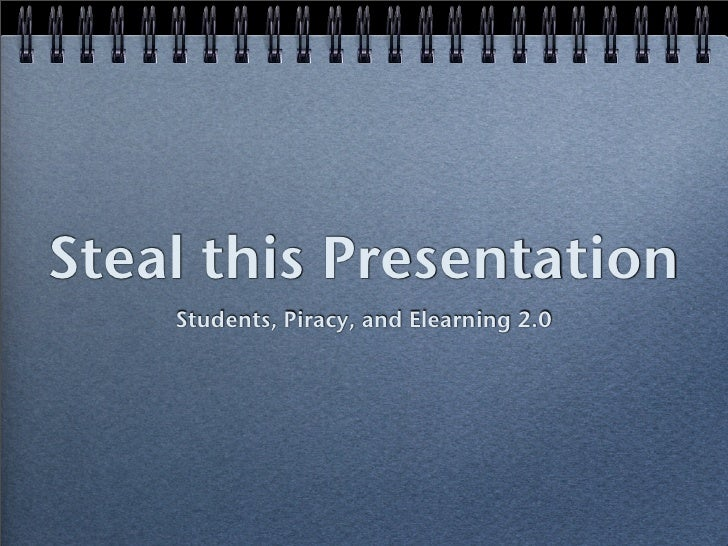Steal this Presentation     Students, Piracy, and Elearning 2.0