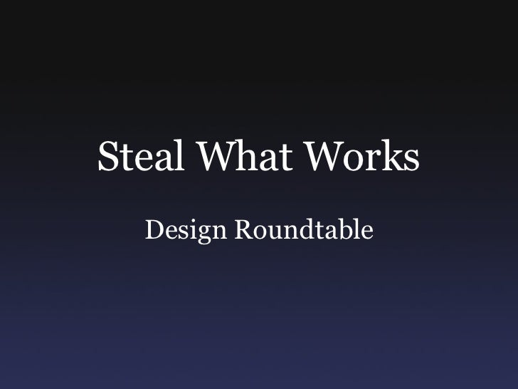 Steal What Works Design Roundtable