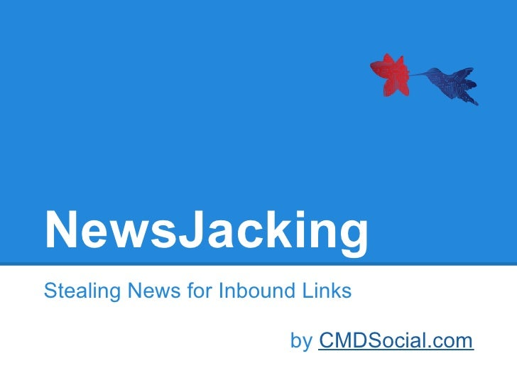 NewsJackingStealing News for Inbound Links                        by CMDSocial.com