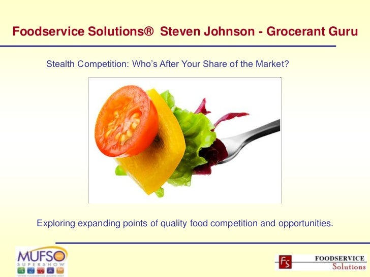 Foodservice Solutions® Steven Johnson - Grocerant Guru     Stealth Competition: Who's After Your Share of the Market?   Ex...