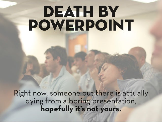 your presentation should move & inspire people Don't bore your audience, Gore them!