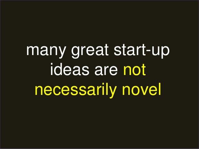 many great start-up  ideas are not  necessarily novel